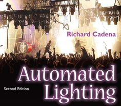 Automated Lighting: The Art and Science of Moving Light in Theatre, Live Performance and Entertainment continues to be the most trusted text for worki. Lighting Automation, 12th Book, Every Day Book, Web Magazine, Book Summaries, Best Selling Books, Science Art, Light Art, Book Recommendations