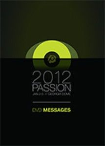 PASSION 2012 DVD MESSAGES    $20.00  :: Passion Conference ::