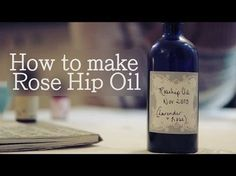 A Handmade Cottage - How to make Rose Hip Oil (+anti-ageing facial oil) - YouTube