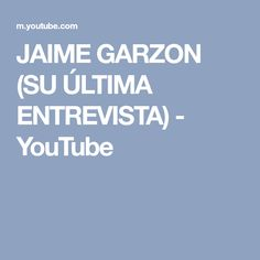 JAIME GARZON (SU ÚLTIMA ENTREVISTA) - YouTube