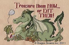 Treasure them now . Or eat them. By Dragon Dreams Cross Stitch Quotes, Cross Stitch Pictures, Cross Stitch Charts, Cross Stitch Designs, Cross Stitch Patterns, Cross Stitching, Cross Stitch Embroidery, Dragon Cross Stitch, Dragon Dreaming