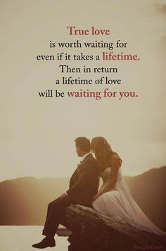 True love is worth waiting for even if it takes a lifetime. Then in return a lifetime of love will be waiting for you. Do you agree? #Relationship #Wisdom #Life www.Your24hCoach.com
