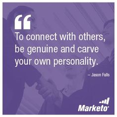 """""""To connect with others, be genuine and carve your own personality."""" - Jason Falls, Social Media Explorer #marketing"""