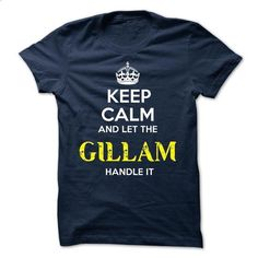 GILLAM - KEEP CALM AND LET THE GILLAM HANDLE IT - #funny t shirt #printed shirts. PURCHASE NOW => https://www.sunfrog.com/Valentines/GILLAM--KEEP-CALM-AND-LET-THE-GILLAM-HANDLE-IT-52058778-Guys.html?id=60505