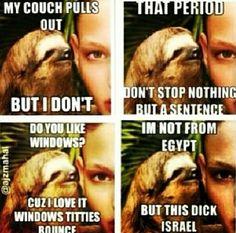 Omg. Lol darn nasty Sloth! ✔