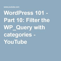 WordPress 101 - Part 10: Filter the WP_Query with categories - YouTube