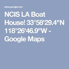 "NCIS LA Boat House! 33°58'29.4""N 118°26'46.9""W - Google Maps"