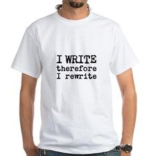 I Write Therefore I Rewrite White T-Shirt for