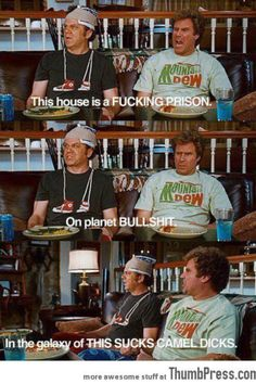 Step brothers  Top ten films - just thinking about it makes me laugh