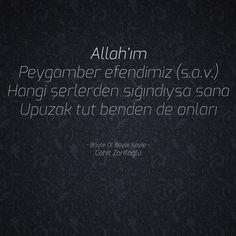 Allah'ım Peygamber efendimiz (s.a.v.) Hangi şerlerden sığındıysa sana Upuzak tut benden de onları  • Böyle Ol Böyle Söyle • Cahit Zarifoğlu
