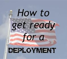Getting ready for a deployment.  Some great tips - MilitaryAvenue.com