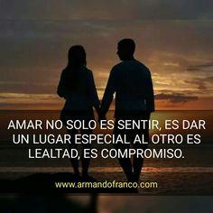 Amar no es sólo sentir, es dar un lugar especial al otro, es lealtad, es compromiso. #amor #respeto #lealtad #compromiso