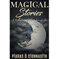 Magical Stories: A Collection of Short Stories for Children by Píaras Ó Cíonnaoíth is an enjoyable and entertaining collection that will bring a smile to the faces of readers. The stories are fascinating and imaginative, and each one entertains and conveys insightful and thoughtful messages....