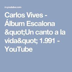 """Carlos Vives - Álbum Escalona  """"Un canto a la vida""""  1.991 - YouTube"""