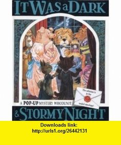 It Was a Dark and Stormy Night (A Pop-Up Mystery Whodunit) (9780803710214) Keith Moseley , ISBN-10: 0803710216  , ISBN-13: 978-0803710214 ,  , tutorials , pdf , ebook , torrent , downloads , rapidshare , filesonic , hotfile , megaupload , fileserve