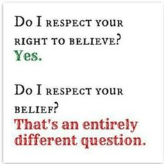 Atheism, Religion, God is Imaginary. Do I respect your right to believe? Do I respect your belief? That's an entirely different question. Losing My Religion, Anti Religion, Atheist Humor, Atheist Quotes, I Respect You, Les Religions, Critical Thinking, Believe, Politics