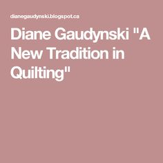 "Diane Gaudynski ""A New Tradition in Quilting"""