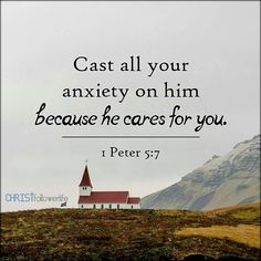 Bible Verses: cast all your anxiety on him because he cares for you. 1peter 5:7