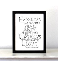 Quote: Happiness can be found... Harry Potter Movie Quote Poster -Albus Dumbledore-  Black and White Art Typographic Print Ink Drawing