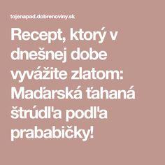 Recept, ktorý v dnešnej dobe vyvážite zlatom: Maďarská ťahaná štrúdľa podľa prababičky!