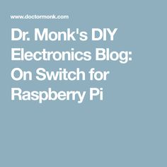 Dr. Monk's DIY Electronics Blog: On Switch for Raspberry Pi