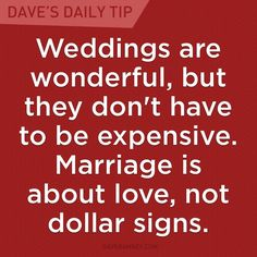 """""""Weddings are wonderful, but they don't have to be expensive. Marriage is about love, not dollar signs."""" - Dave Ramsey"""