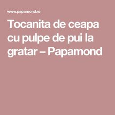 Tocanita de ceapa cu pulpe de pui la gratar – Papamond