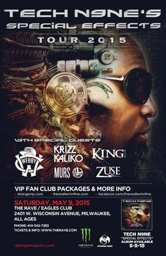 Special Effects Tour TECH N9NE with Chris Webby, Krizz Kaliko, Murs, King 810, Zuse Saturday, May 9, 2015 at 8pm (doors scheduled to open at 7pm) The Rave/Eagles Club - Milwaukee WI All Ages / 21+ to Drink