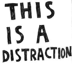 DON'T get Distracted!