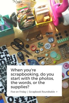 When you're scrapbooking, do you start with the photos, story, supplies, or something else?
