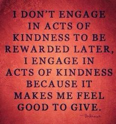 Acts of Kindness - and because it is right