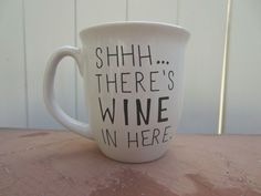 """""""Shh...There's Wine In Here"""" Mug. I must have this for my morning beverage.... whatever it may be."""