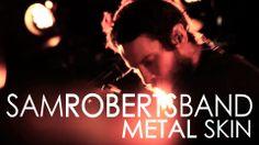 Sam Roberts Band - Metal Skin Band, My Love, Metal, Videos, Music, Youtube, Movie Posters, Musica, Sash