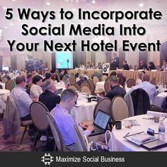 5 Ways to Incorporate Social Media Into Your Next Hotel Event
