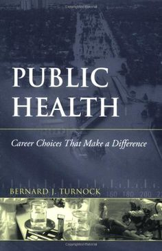 Public Health: Career Choices That Make a Difference by Bernard J. Turnock. $85.95. Publication: March 16, 2006. Author: Bernard J. Turnock. Publisher: Jones & Bartlett Pub; 1 edition (March 16, 2006). Edition - 1
