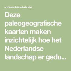 Deze paleogeografische kaarten maken inzichtelijk hoe het Nederlandse landschap er gedurende de laatste 10.000 jaar heeft uitgezien.