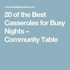 20 of the Best Casseroles for Busy Nights – Community Table
