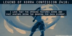 418:I love that the opening features Korra and past Avatars doing the bending for each element.  submitted bynemobearxo