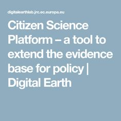 Citizen Science Platform – a tool to extend the evidence base for policy Citizen Science, Research, Platform, Base, Earth, Activities, Tools, Digital, Europe