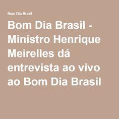 Bom Dia Brasil - Ministro Henrique Meirelles dá entrevista ao vivo ao Bom Dia Brasil