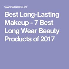 Best Long-Lasting Makeup - 7 Best Long Wear Beauty Products of 2017