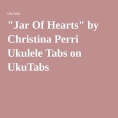 """Jar Of Hearts"" by Christina Perri Ukulele Tabs on UkuTabs"