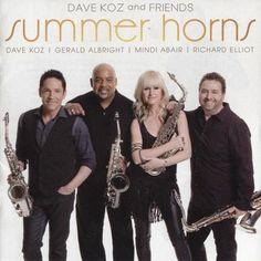Dave Koz And Friends - Summer Horns  ( 2013 )