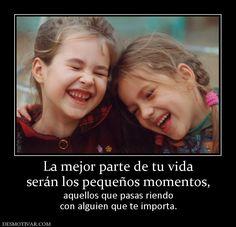 La mejor parte de tu vida serán los pequeños momentos, aquellos que pasas riendo con alguien que te importa.