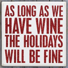 As long as we have wine the holidays will be fine!