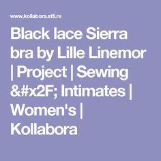 Black lace Sierra bra  by Lille Linemor | Project | Sewing / Intimates | Women's | Kollabora