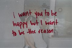 I want to be the reason.