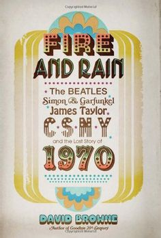 Fire and Rain: The Beatles, Simon and Garfunkel, James Taylor, CSNY, and the Lost Story of 1970 by David Browne http://www.amazon.com/dp/0306818507/ref=cm_sw_r_pi_dp_hY0Otb075WKC4KEE