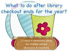 Mrs. ReaderPants: Checkout has ended! What to do now? 13 End-of-the-Year Activities for Libraries
