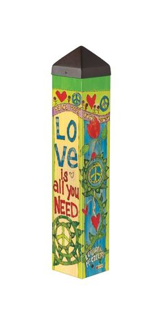 Gardening Love Art inch-Love Is All You Need - Love is all you need, all you need is love This Art Pole is part of a special collection called The Lyric Project. With chart-topping lyrics by Lennon